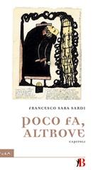 Francesco Saba Sardi, Poco fa, Altrove, Bevivino Editore