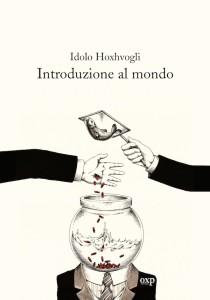 Idolo Hoxhvogli, Introduzione al mondo, OXP, Napoli 2015